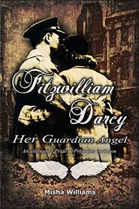 Fitzwilliam Darcy: Her Guardian Angel: An alternative Pride & Prejudice variation
