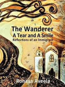 The Wanderer - A Tear and A Smile: Reflections of an Immigrant