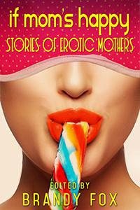 If Mom's Happy: Stories of Erotic Mothers