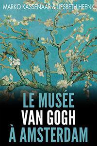 Le Musée Van Gogh à Amsterdam: Les pièces maîtresses de la collection (LES MUSÉES d'AMSTERDAM t. 2)