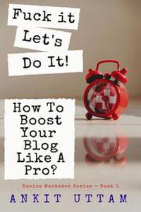Fuck it. Let's do it! How To Boost Your Blog Like A Pro?
