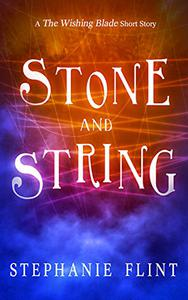 "Stone and String: A ""The Wishing Blade"" Short Story"