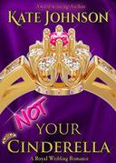 Not Your Cinderella: a Royal Wedding Romance