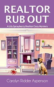 Realtor Rub Out: A Lily Sprayberry Realtor Cozy Mystery