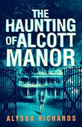 The Haunting of Alcott Manor: A Contemporary Gothic Romance