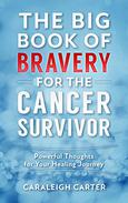The Big Book of Bravery for the Cancer Survivor