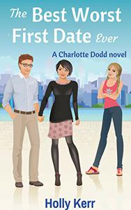 The Best Worst First Date Ever - A Chick Lit Adventure Series