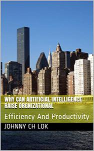 Why Can Artificial Intelligence raise  Orgnizational: Efficiency And Productivity