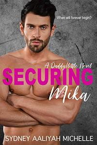 Securing Mika: A Daddy/little Novel