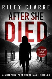 After She Died: Girl Broken, Book One