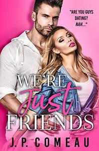 We're Just Friends: A Friends to Lovers Romance