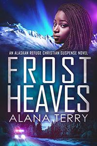 Frost Heaves: An Alaskan Refuge Christian Suspense Novel