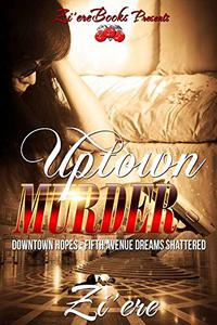 Uptown Murder: Downtown Hopes- Fifth Avenue Dreams Shattered