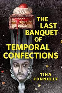 The Last Banquet of Temporal Confections: A Tor.com Original
