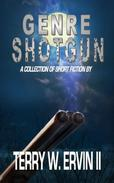 Genre Shotgun: A Collection of Short Fiction