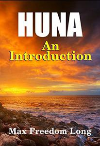 Huna, An Introduction: The Workable Psycho-Religious System of the Polynesians