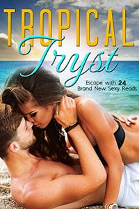 Tropical Tryst: 24 Brand New Sexy Reads