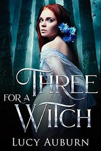 Three for a Witch: A Reverse Harem Paranormal Romance