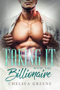 Faking it with the Billionaire: A Secret Baby, Marriage-of-Convenience Romance