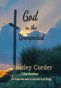 God in the Unexpected: 7-Day Devotions for those who want to see God in all things
