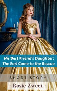 His Best Friend's Daughter: The Earl Came to the Rescue