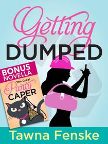 Getting Dumped: With bonus novella The Great Panty Caper