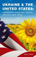 Ukraine & the United States: Unexpected Ways Two Nations Affected Each Other