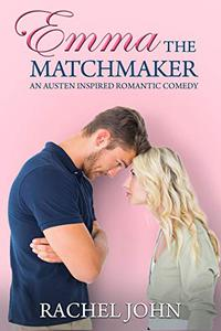 Emma the Matchmaker: An Austen Inspired Romantic Comedy