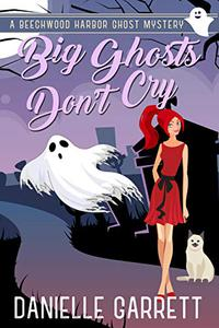 Big Ghosts Don't Cry: A Beechwood Harbor Ghost Mystery