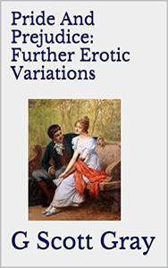 Pride And Prejudice: Further Erotic Variations