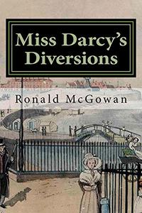 Miss Darcy's Diversions: Being the Adventures of Miss Georgiana Darcy at divers Watering Places and Elsewhere