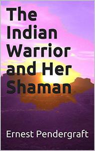The Indian Warrior and Her Shaman