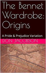 The Bennet Wardrobe:  Origins: A Pride & Prejudice Variation