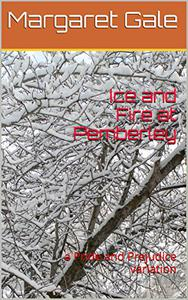 Ice and Fire at Pemberley: a Pride and Prejudice variation