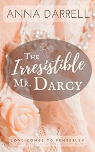 The Irresistible Mr. Darcy: A Pride & Prejudice Sensual Intimate