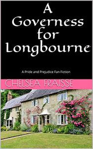 A Governess for Longbourne: A Pride and Prejudice Fan Fiction