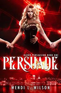 Persuade: Blood Persuasion Book 1