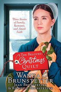 The Beloved Christmas Quilt: Three Stories of Family, Romance, and Amish Faith