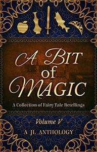 A Bit of Magic: A Collection of Fairy Tale Retellings