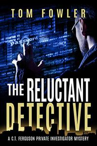 The Reluctant Detective: A C.T. Ferguson Private Investigator Mystery