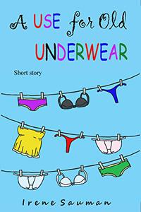 A Use for Old Underwear: Short story