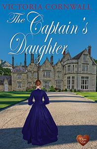 The Captain's Daughter (Choc Lit): Victorian Saga