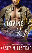 Loving Kyle: A standalone Military Romance