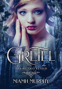 Gretel: A Fairytale Retold [Novella]: A Lesbian Romance