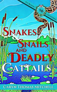 Snakes & Snails and Deadly Cattails: An Ivy Bloom Mystery