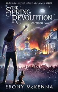 The Spring Revolution (Ondine Book #4): A Young Adult Fantasy Adventure Novel.