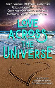 Love Across the Universe: Twelve Stories of Science Fiction Romance Set on Intergalactic Shores
