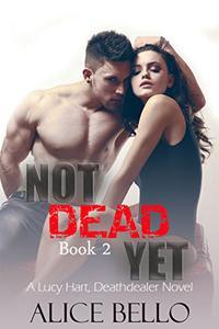 NOT DEAD YET: A Lucy Hart, DEATHDEALER Novel