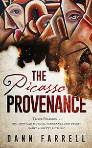 THE PICASSO PROVENANCE: Three Picassos. . . but how can murder, vengeance and deceit paint a pretty picture?