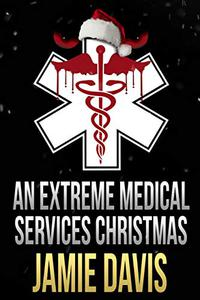 An Extreme Medical Services Christmas: A Short Story About Supernatural Paramedic Dean Flynn